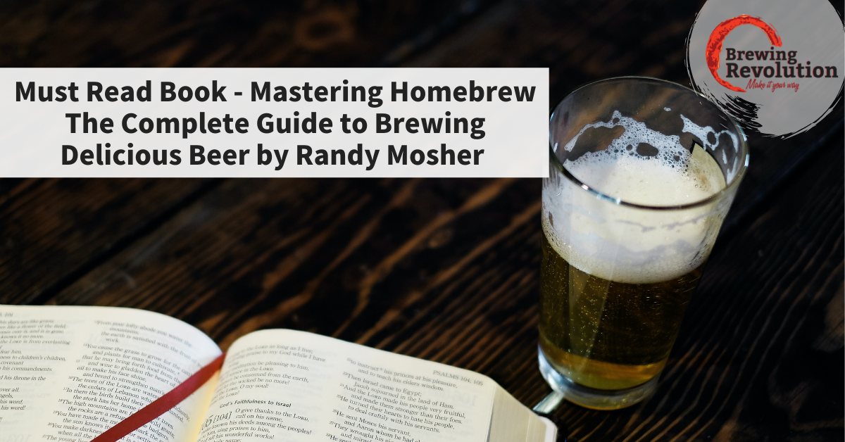 Must Read Book - Mastering Homebrew The Complete Guide to Brewing Delicious Beer by Randy Mosher